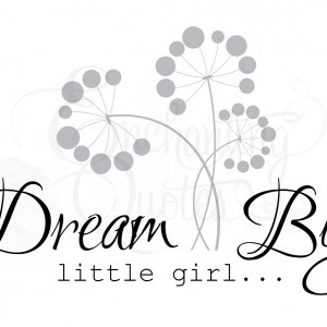 """Dream Big, little girl"""